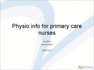 Physio info for primary care nurses Pip Herd