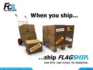 When you ship ship FLAGSHIP Less time Less