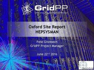 Oxford Site Report HEPSYSMAN Pete Gronbech Grid PP