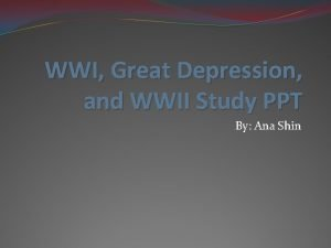 WWI Great Depression and WWII Study PPT By