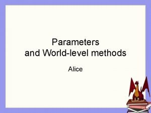 Parameters and Worldlevel methods Alice Our Dragon world