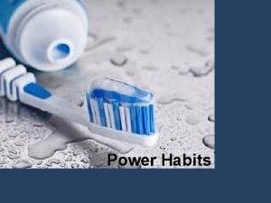Power Habits Power Habits HABITS Great men have