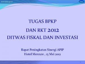 TUGAS BPKP DAN RKT 2012 DITWAS FISKAL DAN