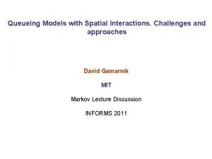 Queueing Models with Spatial Interactions Challenges and approaches