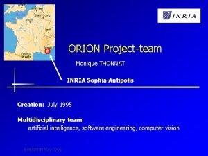 ORION Projectteam Monique THONNAT INRIA Sophia Antipolis Creation