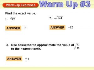 WarmUp Exercises Find the exact value 2 144