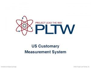 US Customary Measurement System Introduction to Engineering Design