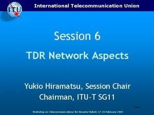 International Telecommunication Union Session 6 TDR Network Aspects