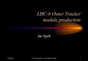 LHCb Outer Tracker module production Jan Spelt 992020