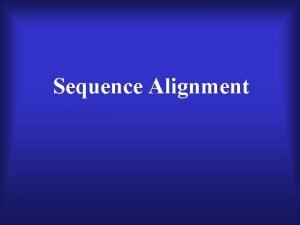 Sequence Alignment Two general methods for sequence alignment