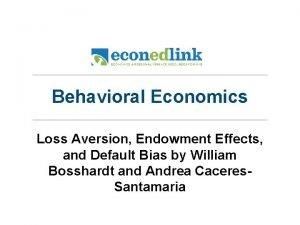 Behavioral Economics Loss Aversion Endowment Effects and Default