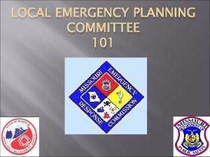 LOCAL EMERGENCY PLANNING COMMITTEE 101 Missouri Emergency Response