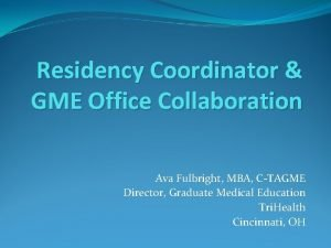 Residency Coordinator GME Office Collaboration Ava Fulbright MBA