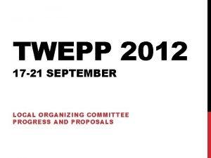 TWEPP 2012 17 21 SEPTEMBER LOCAL ORGANIZING COMMITTEE
