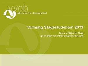 Vorming Stagestudenten 2013 Sessie vrijdagvoormiddag Zin en onzin