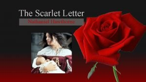 The Scarlet Letter Nathaniel Hawthorne Theme Hawthorne focuses