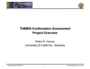 THEMIS Confirmation Assessment Project Overview Peter R Harvey
