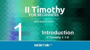 1 MIKE MAZZALONGO Introduction II Timothy 1 1