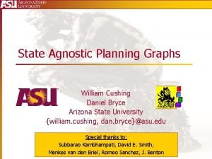 State Agnostic Planning Graphs William Cushing Daniel Bryce