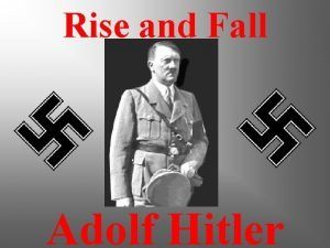 Rise and Fall Adolf Hitler Birth Hitler was