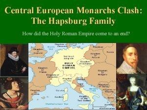 Central European Monarchs Clash The Hapsburg Family How