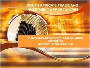 SOUTH AFRICAS TRADE AND INVESTMENT OPPORTUNITIES TRADE AND