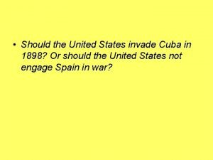 Should the United States invade Cuba in 1898