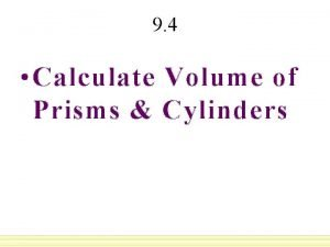9 4 Calculate Volume of Prisms Cylinders Volume