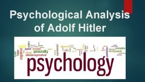 Psychological Analysis of Adolf Hitler What is Psychology