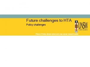 Future challenges to HTA Policy challenges Prince of