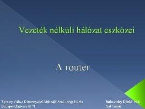 Vezetk nlkli hlzat eszkzei A router Egressy Gbor