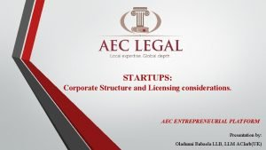STARTUPS Corporate Structure and Licensing considerations AEC ENTREPRENEURIAL