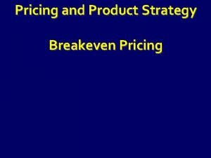 Pricing and Product Strategy Breakeven Pricing Financial Analysis