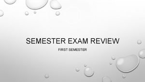 SEMESTER EXAM REVIEW FIRST SEMESTER HOW WERE THE