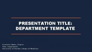 PRESENTATION TITLE DEPARTMENT TEMPLATE Presenter Name Degree Title