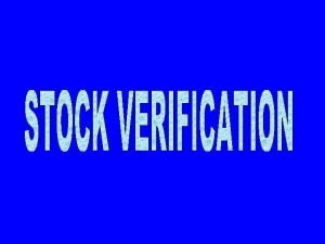 WHAT IS STOCK VERIFICATION Stock verification is the