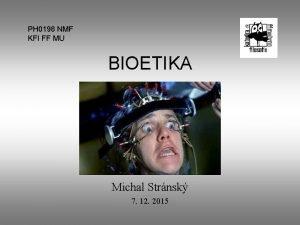 PH 0198 NMF KFI FF MU BIOETIKA Michal