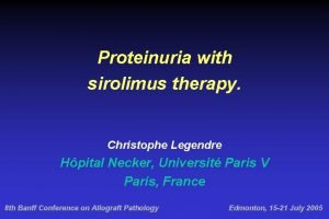 Proteinuria with sirolimus therapy Christophe Legendre Hpital Necker