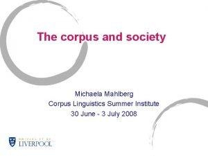 The corpus and society Michaela Mahlberg Corpus Linguistics