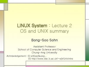 LINUX System Lecture 2 OS and UNIX summary