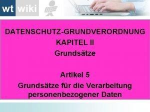DATENSCHUTZGRUNDVERORDNUNG KAPITEL II Grundstze Artikel 5 Grundstze fr