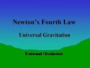 Newtons Fourth Law Universal Gravitation U Universal nive
