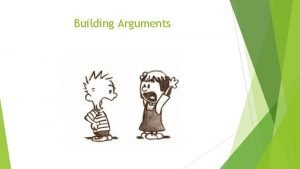 Building Arguments Consider the Situation Introduce your subject
