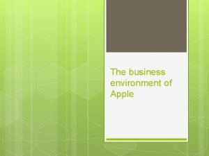 The business environment of Apple Research Apple on