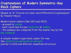Cryptanalysis of Modern SymmetricKey Block Ciphers Based on