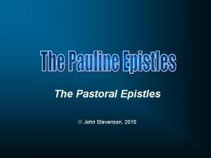 The Pastoral Epistles John Stevenson 2010 Week One