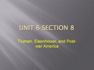 UNIT 6 SECTION 8 Truman Eisenhower and Postwar