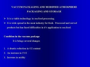 VACCUM PACKAGING AND MODIFIED ATMOSPHERE PACKAGING AND STORAGE