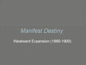 Manifest Destiny Westward Expansion 1860 1900 The Republican