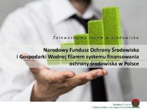 Zainwestujmy razem w rodowisko Narodowy Fundusz Ochrony rodowiska